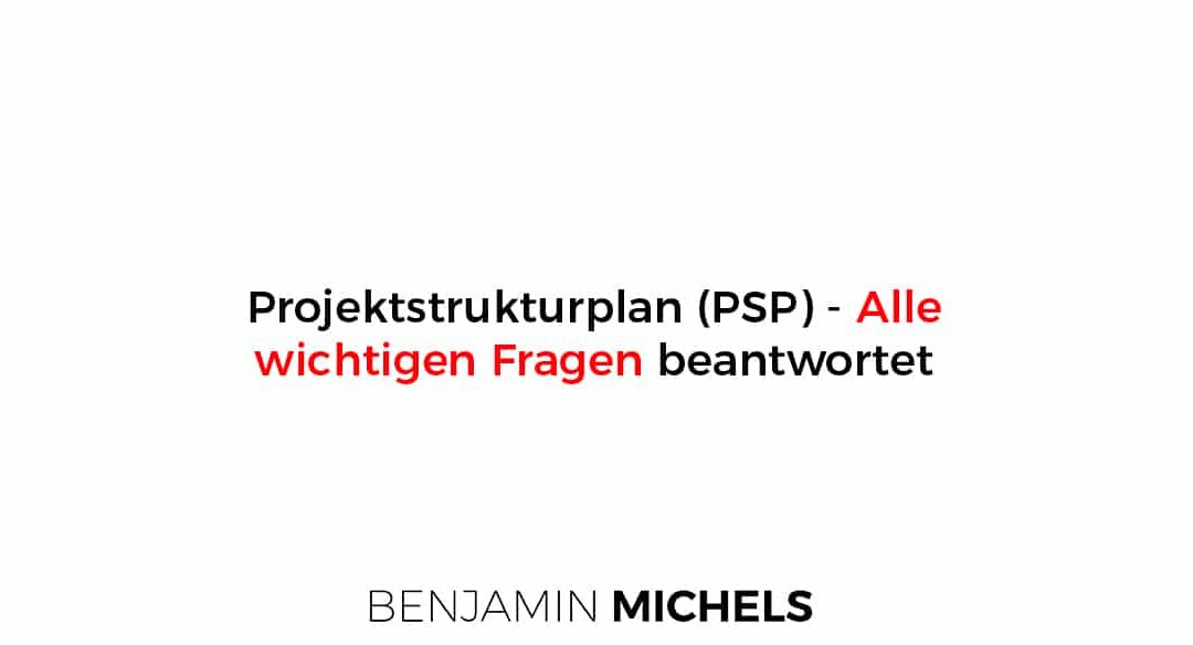 Projektstrukturplan (PSP) – Alle wichtigen Fragen beantwortet