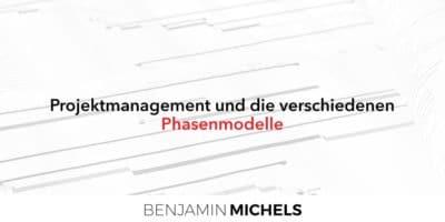 Projektmanagement und die verschiedenen Phasenmodell