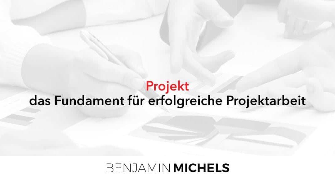 Projekt – das Fundament für erfolgreiche Projektarbeit