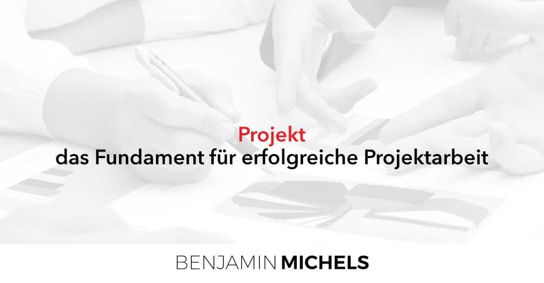 Projekt - das Fundament für erfolgreiche Projektarbeit