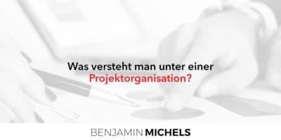 Was versteht man unter Projektorganisation?