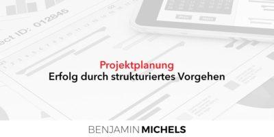 Projektplanung - Erfolg durch strukturiertes Vorgehen