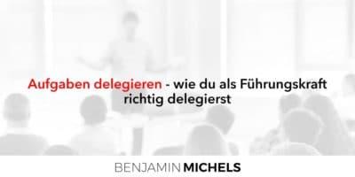 Aufgaben delegieren - wie du als Führungskraft richtig delegierst