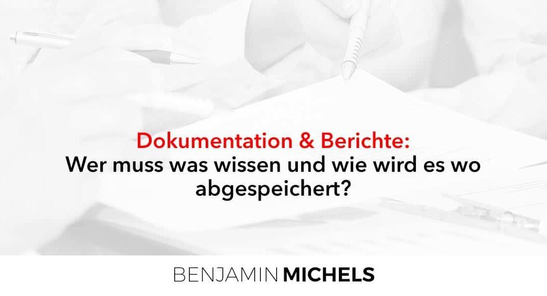 Dokumentation & Berichte – Wer muss was wissen und wie wird es wo abgespeichert?