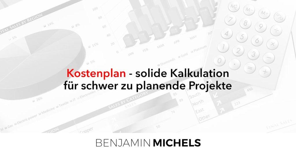 Kostenplan - solide Kalkulation für schwer zu planende Projekte