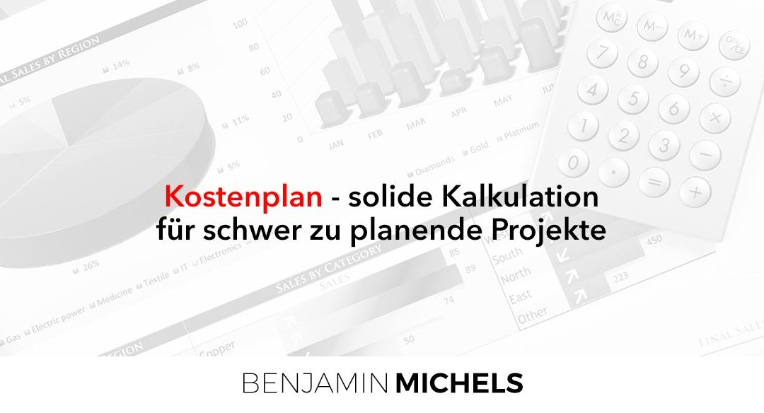 Kostenplan – solide Kalkulation für schwer zu planende Projekte