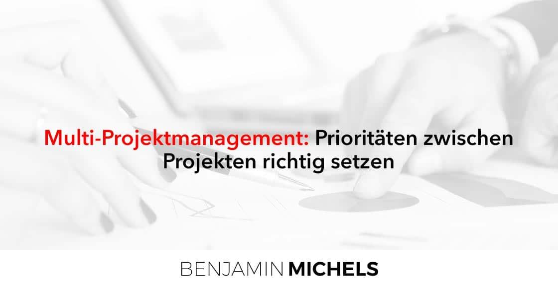 Multi-Projektmanagement: Prioritäten zwischen Projekten richtig setzen