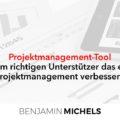 Projektmanagement Tool - mit dem richtigen Unterstützer das eigene Projektmanagement verbessern