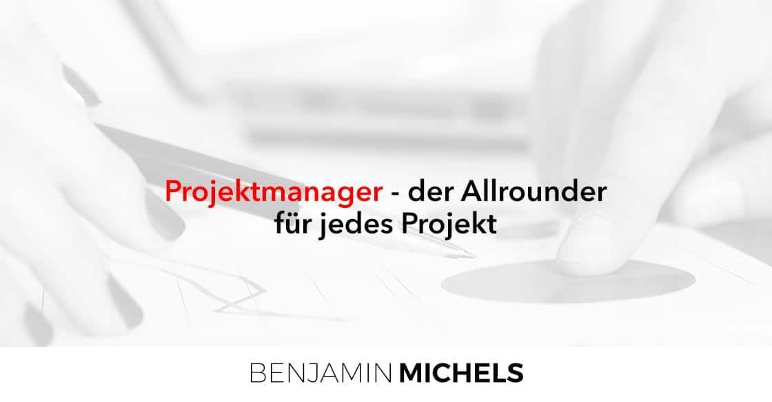 Projektmanager - der Allrounder für jedes Projekt