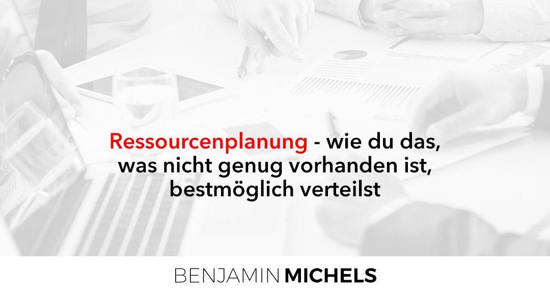 Ressourcenplanung – wie du das, was nicht genug vorhanden ist, bestmöglich verteilst