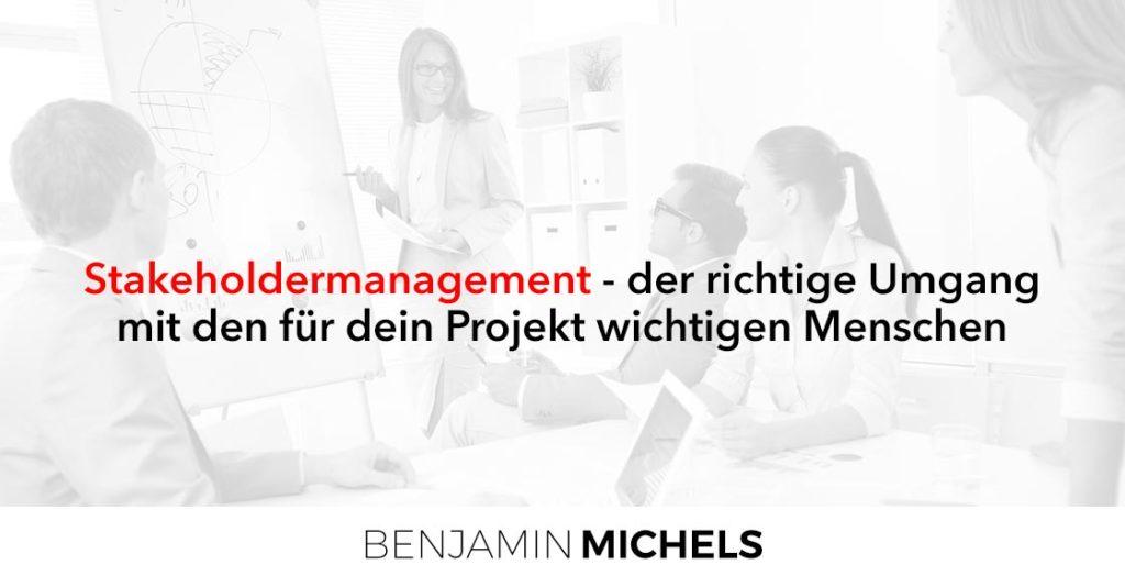 Stakeholdermanagement - der richtige Umgang mit den für dein Projekt wichtigen Menschen