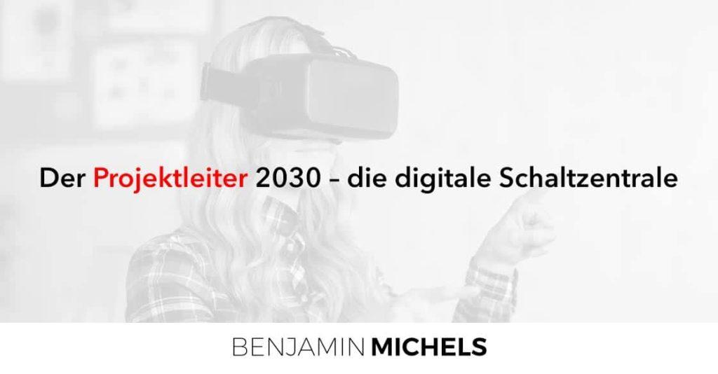 Der Projektleiter 2030 – die digitale Schaltzentrale