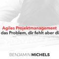 Agiles Projektmanagement - Du kennst das Problem dir, fehlt aber die Lösung?
