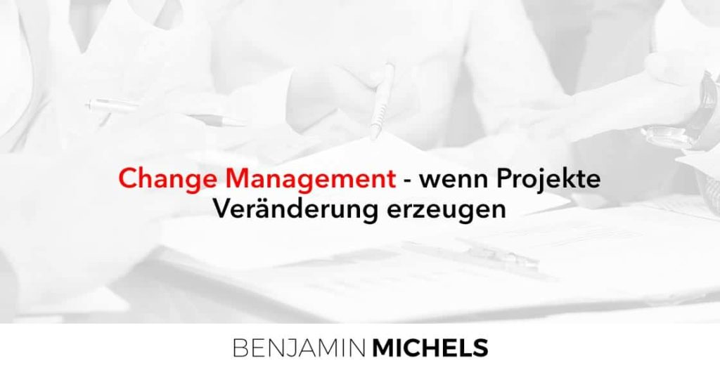 Change Management - wenn Projekte Veränderung erzeugenChange Management - wenn Projekte Veränderung erzeugen