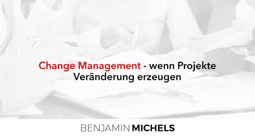 Change Management – wenn Projekte Veränderung erzeugen