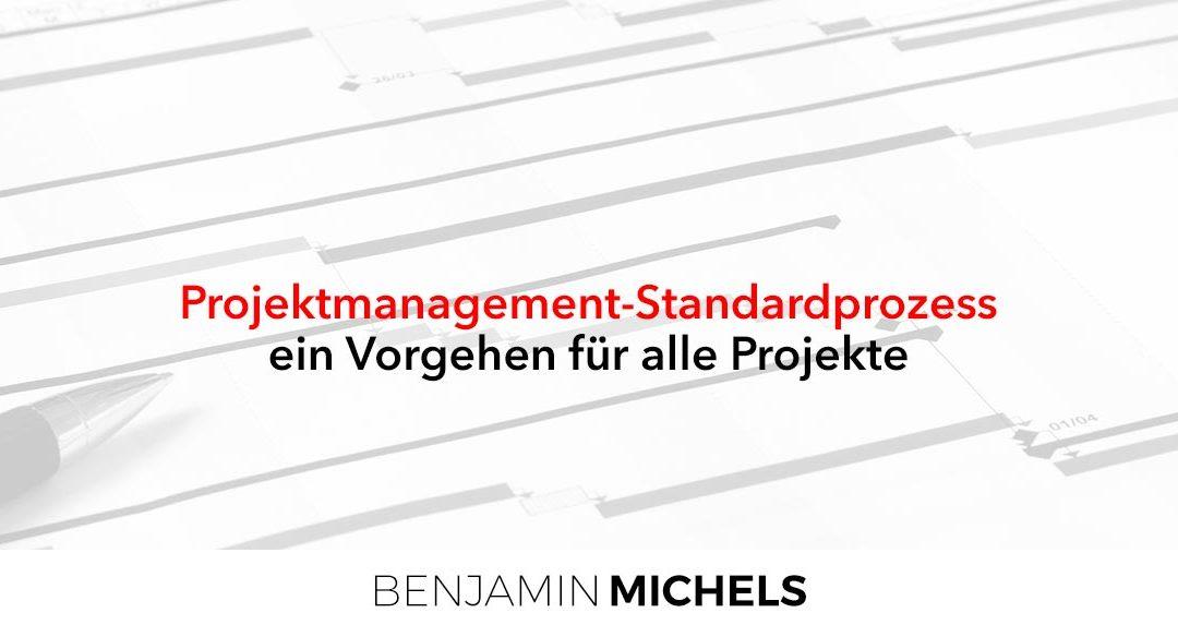 Projektmanagement-Standardprozess – ein Vorgehen für alle Projekte