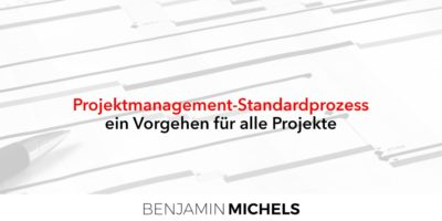 Projektmanagement-Standardprozess - ein Vorgehen für alle Projekte