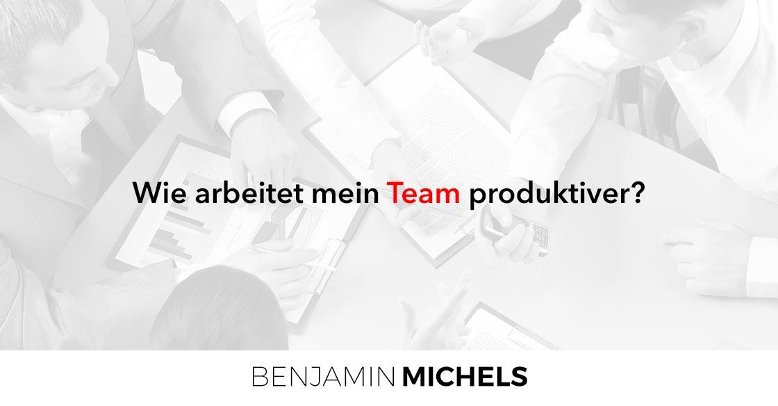 Wie arbeitet mein Team produktiver?