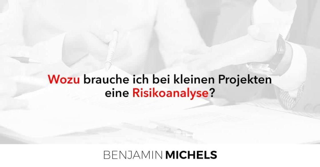 Wozu brauche ich bei kleinen Projekten eine Risikoanalyse?