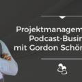 Podcast-Folge 003 - Projektmanagement im Podcast-Business mit Gordon Schönwälder