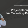 Podcast-Folge 004 - Projektmanagement - Projektplanung für Marketing Projekte
