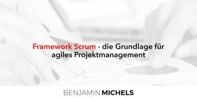 Framework Scrum - die Grundlage für agiles Projektmanagement