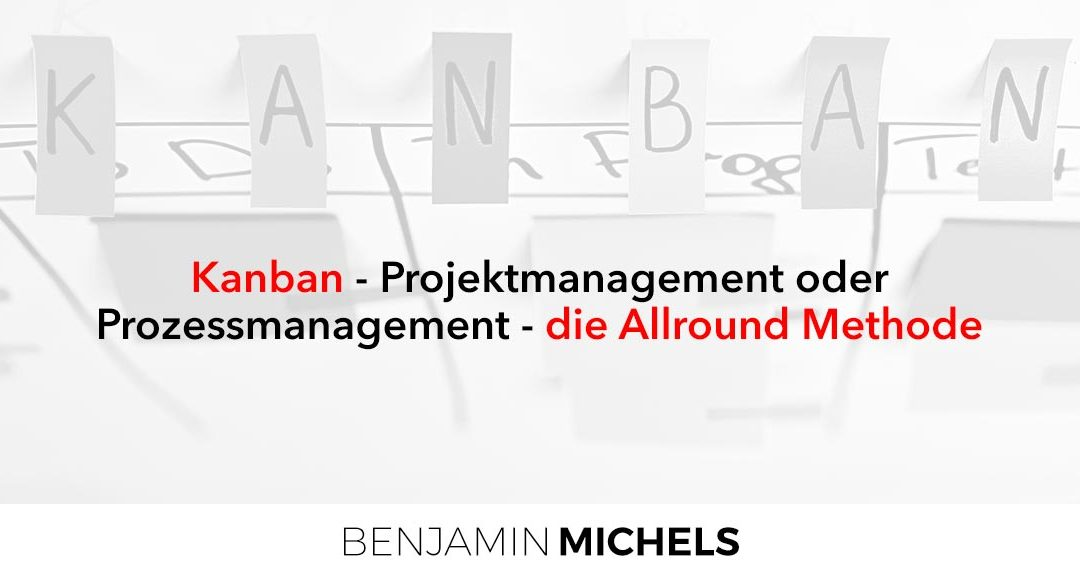 Kanban – Projektmanagement oder Prozessmanagement – die Allround Methode