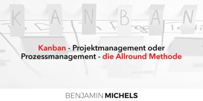 Kanban - Projektmanagement oder Prozessmanagement - die Allround Methode
