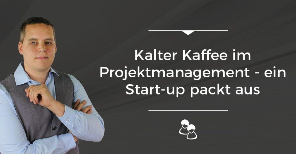 Kalter Kaffee im Projektmanagement - ein Start-up packt aus