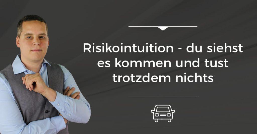 Risikointuition im Projektmanagement - du siehst es kommen und tust trotzdem nichts [On The Road]