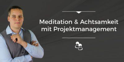Meditation und Achtsamkeit mit Projektmanagement