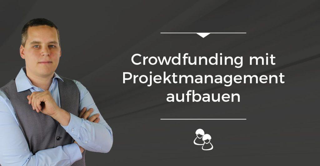 Crowdfunding mit Projektmanagement aufbauen