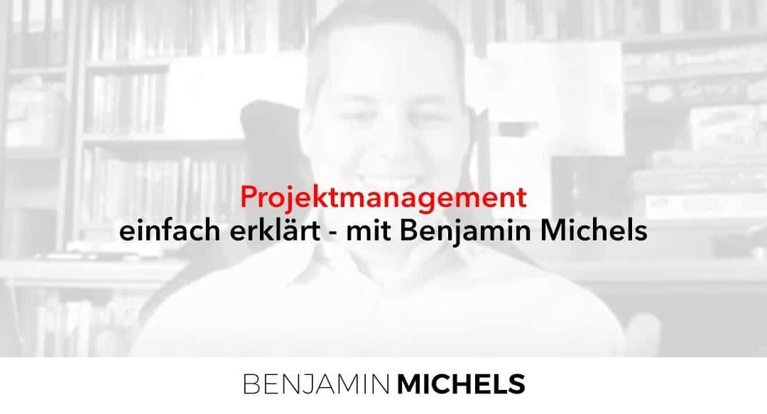 Projektmanagement einfach erklärt – mit Benjamin Michels