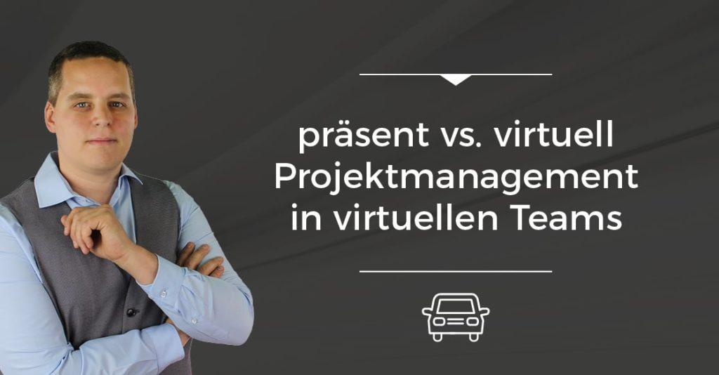 präsent vs. virtuell - Projektmanagement in virtuellen Teams