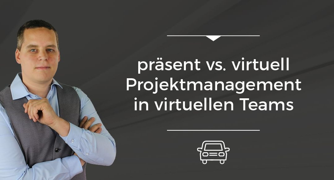 Folge 015 // präsent vs. virtuell – Projektmanagement in virtuellen Teams [On The Road]