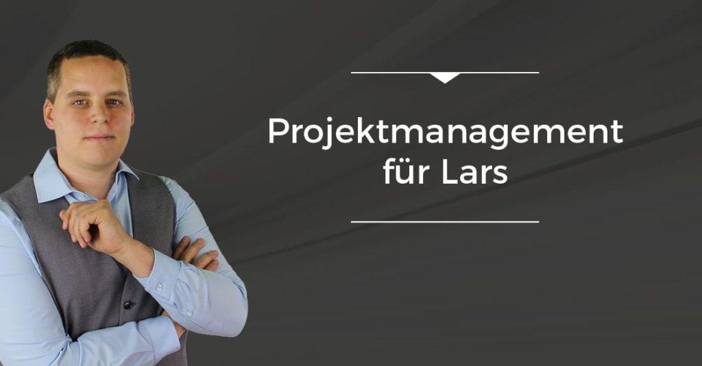 Projektmanagement für Lars