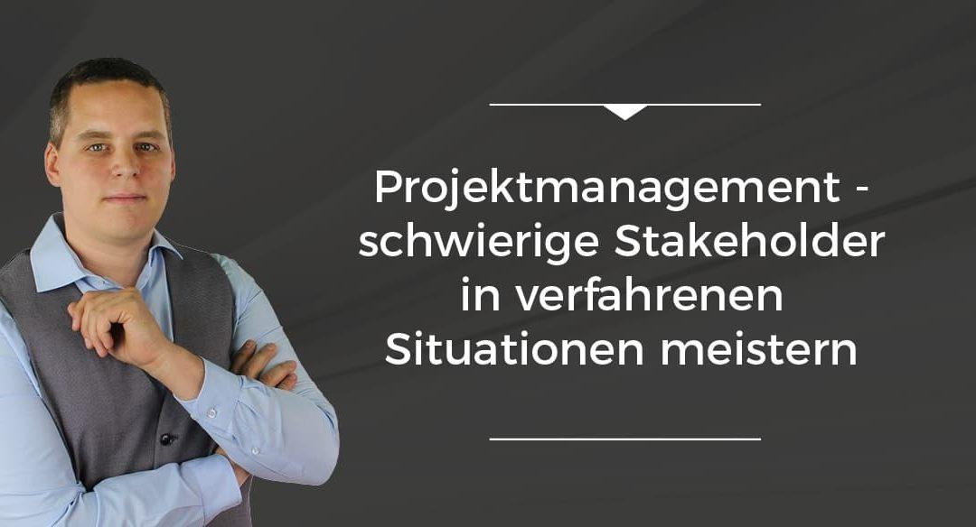 Folge 018 // Projektmanagement – schwierige Stakeholder in verfahrenen Situationen meistern