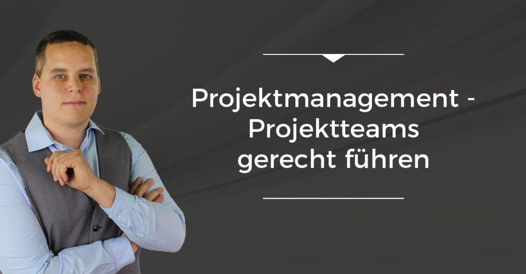 Projektteams gerecht führen