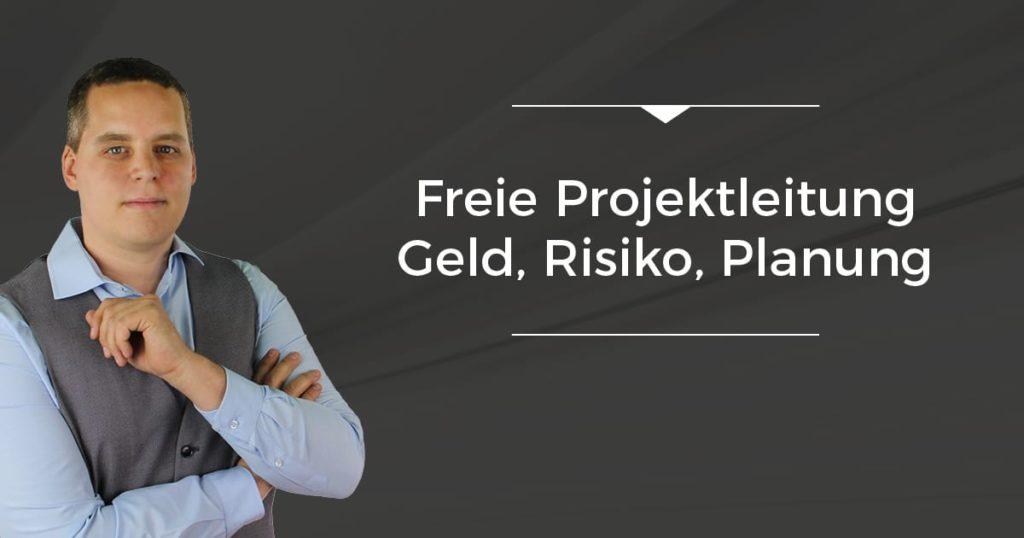 Freie Projektleitung – Geld, Risiko, Planung