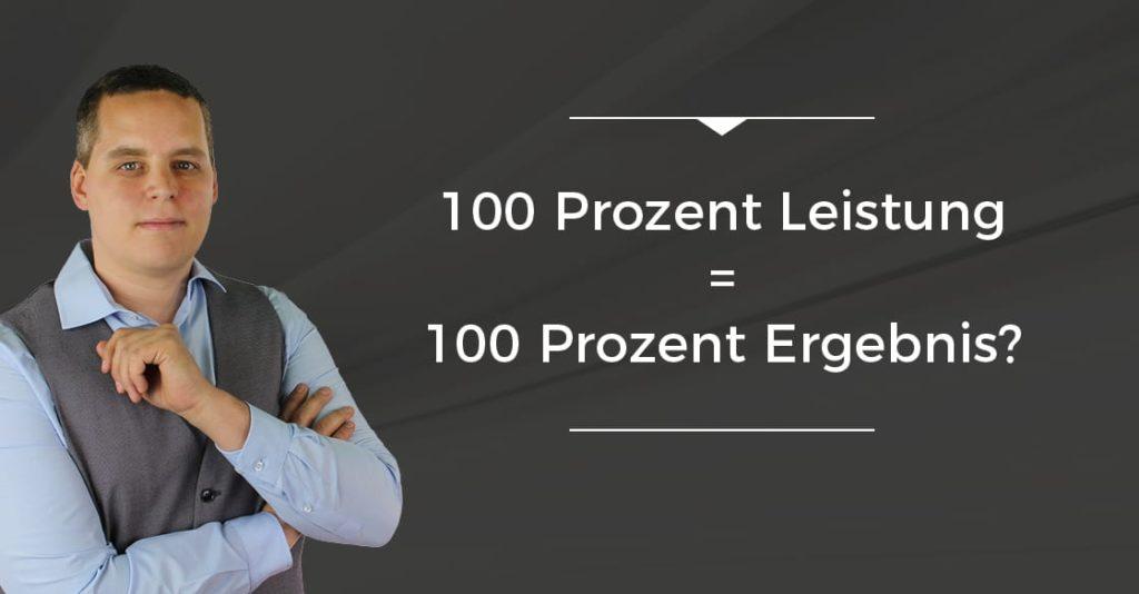 Bringen 100 Prozent Leistung auch 100 Prozent Ergebnis?